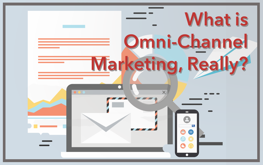 What Is Omni-Channel Marketing, Really?