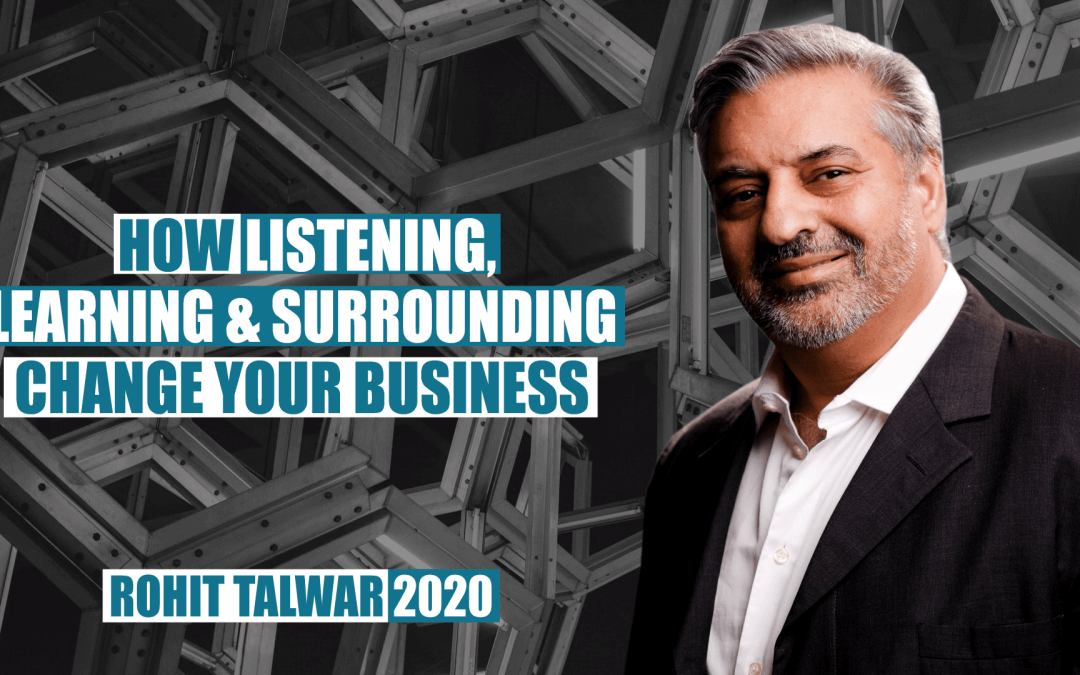 How Listening, Learning & Surrounding Change Your Business by Rohit Talwar