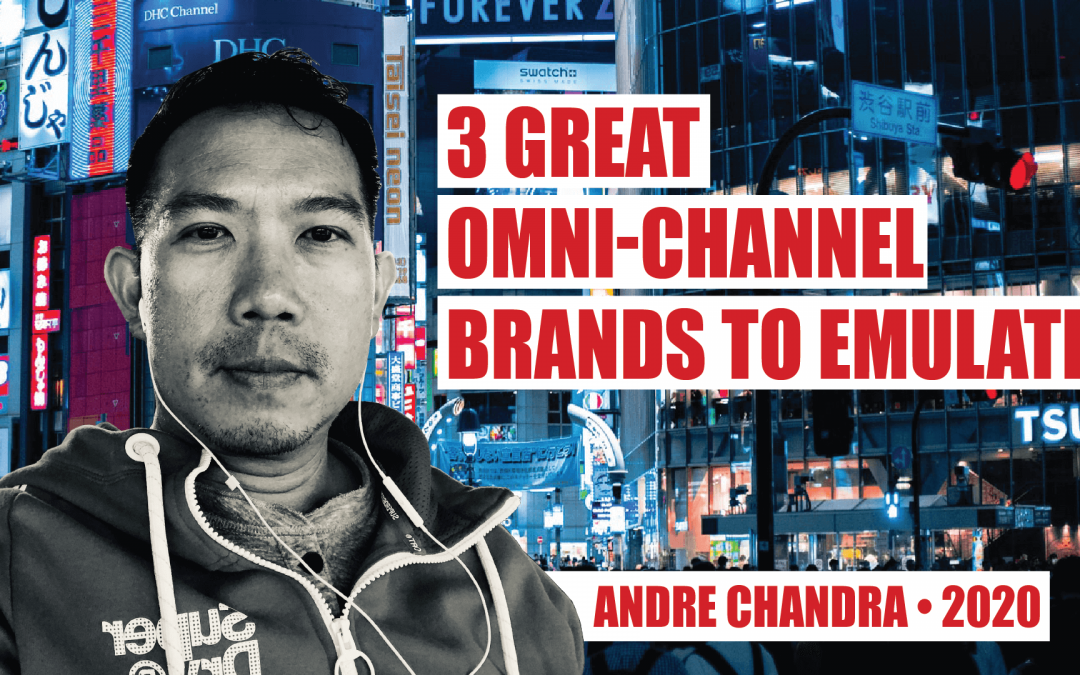 3 Great Omni-Channel Brands to Emulate with Andre Chandra