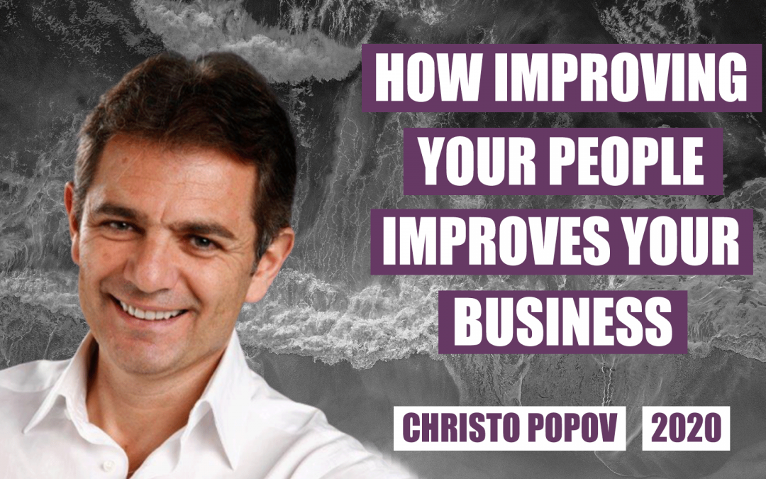 How Improving Your People Improves Your Business by Christo Popov