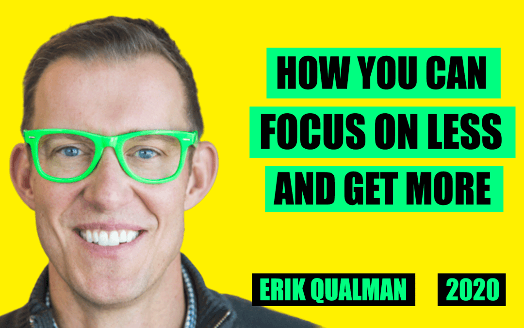 How You Can Focus on Less & Get More by Erik Qualman