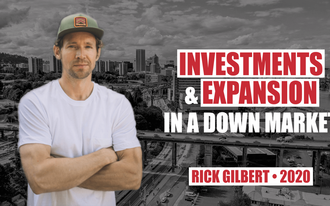 Investments & Expansion in a Down Market by Rick Gilbert