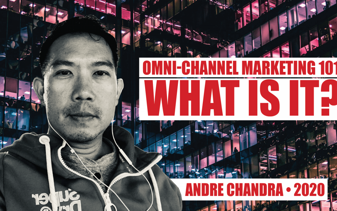 Omni-Channel Marketing 101: What is It? With Andre Chandra