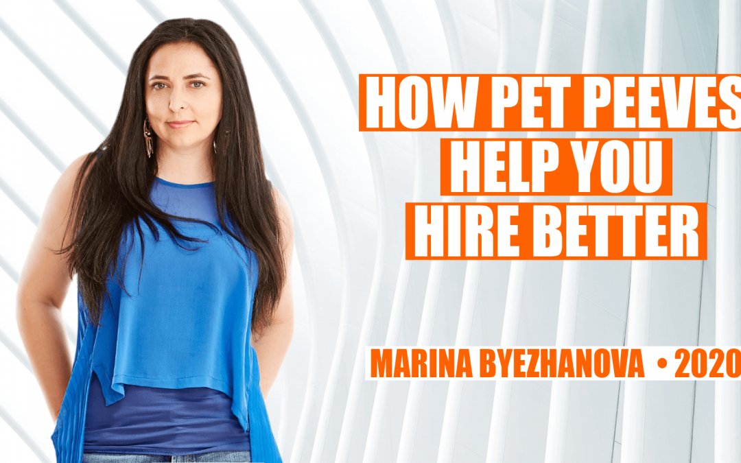 How Pet Peeves Help You Hire Better by Marina Byezhanova