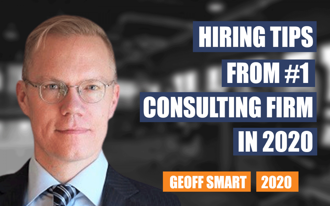 Hiring Tips from #1 Consulting Firm in 2020 by Geoff Smart