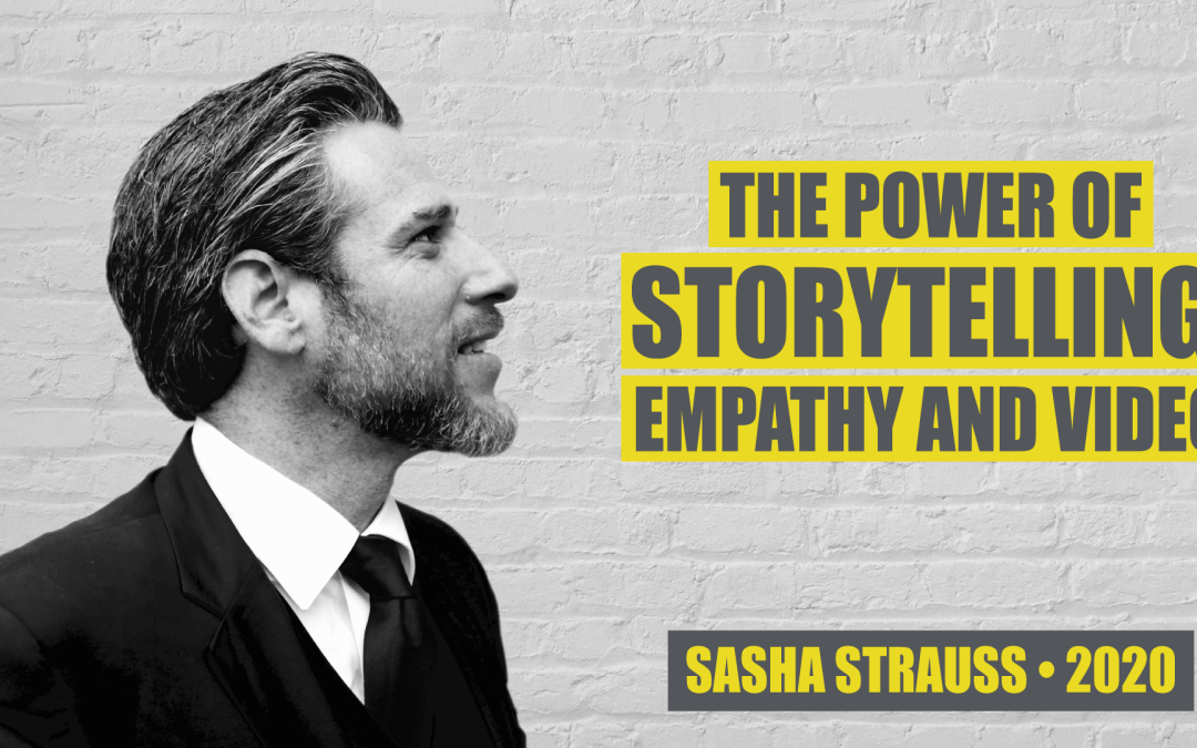 The Power of Storytelling, Empathy, and Video by Sasha Strauss