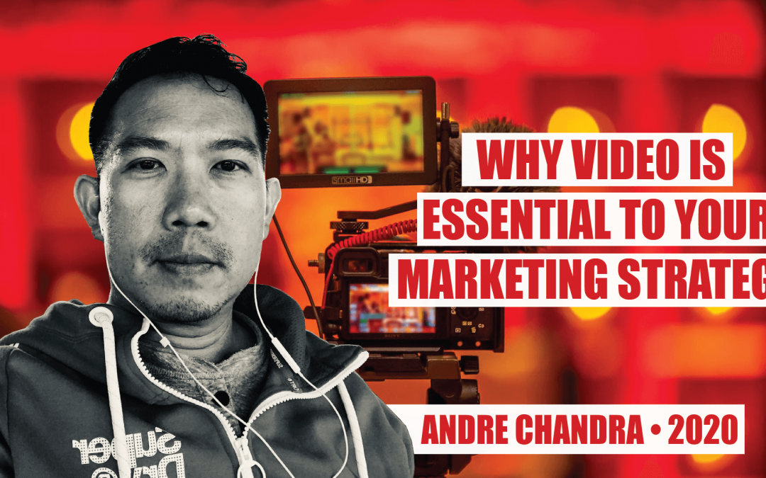 Why Video Is Essential to Your Marketing Strategy with Andre Chandra