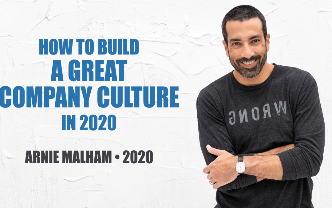 How to Build a Great Company Culture in 2020 with Arnie Malham