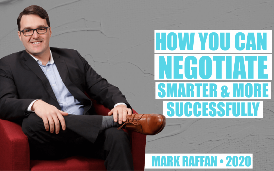 How You Can Negotiate Smarter & More Successfully by Mark Raffan