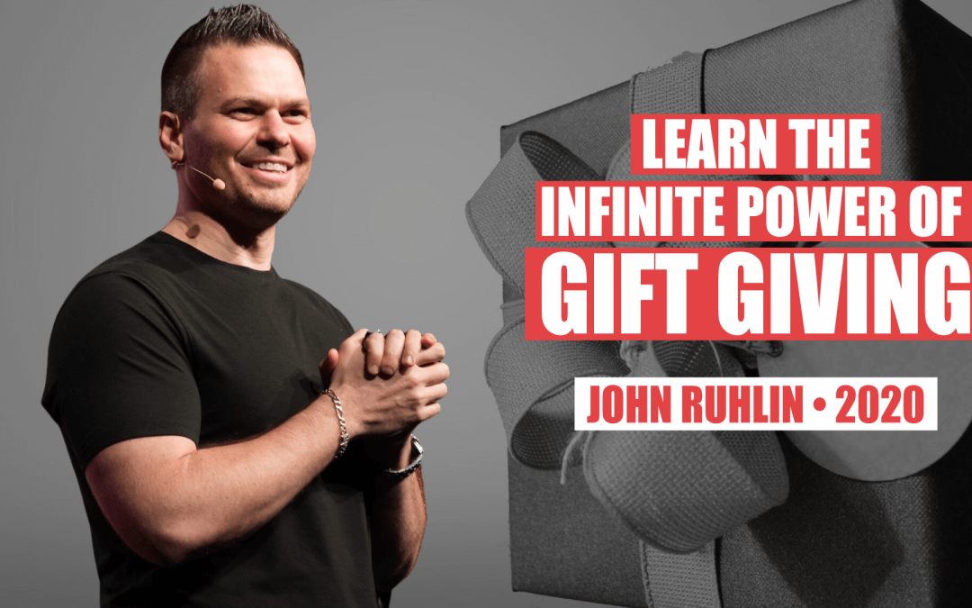 Learn The Infinite Power of Gift Giving by John Ruhlin