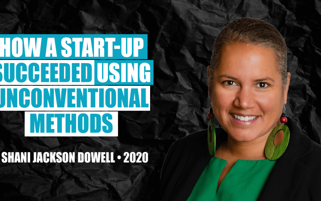 How a Start-Up Succeeded Using Unconventional Methods by Shani Dowell