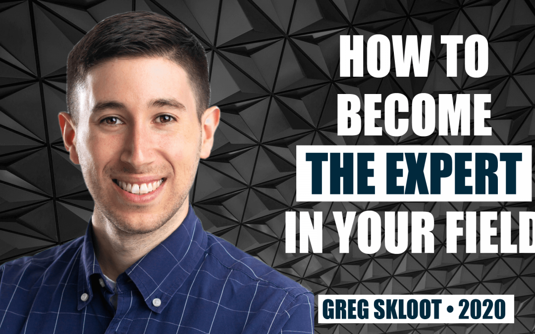 How to Become the Expert in Your Field by Greg Skloot