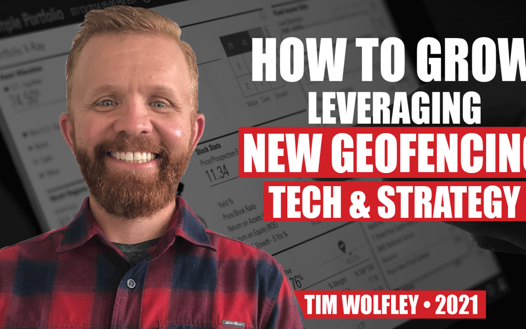 How to Grow Leveraging New Geofencing Tech & Strategy by Tim Wolfley