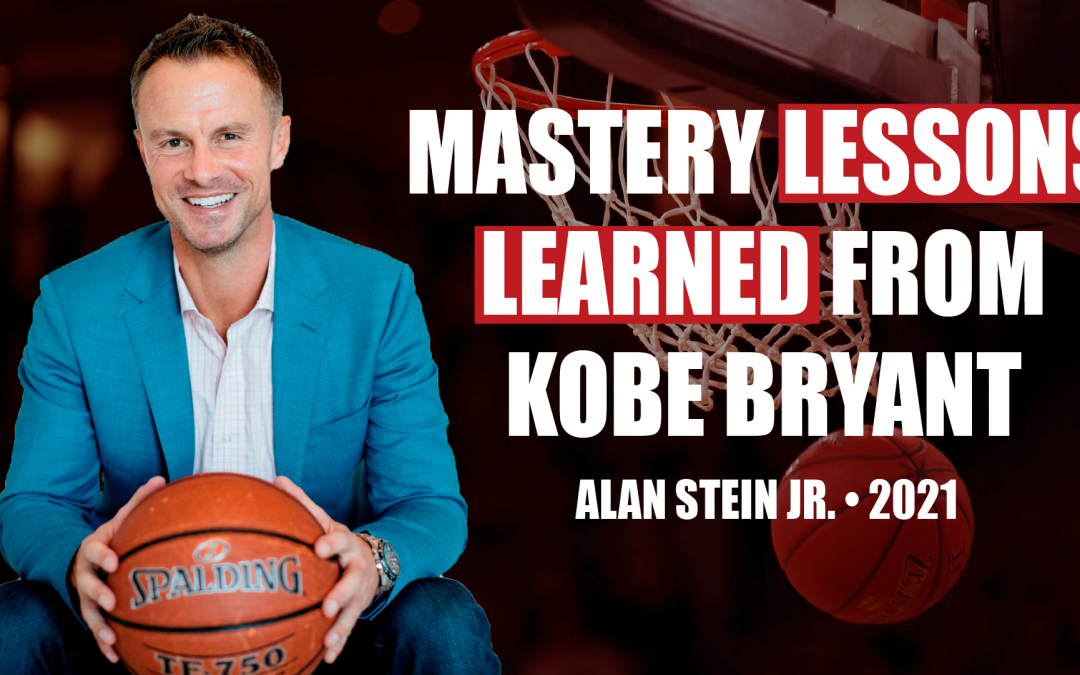 Mastery Lessons Learned From Kobe Bryant by Alan Stein Jr.