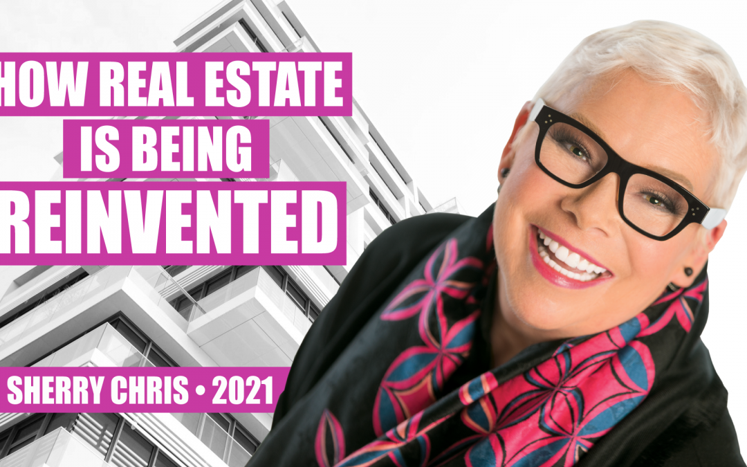 How Real Estate is Being Reinvented by Sherry Chris