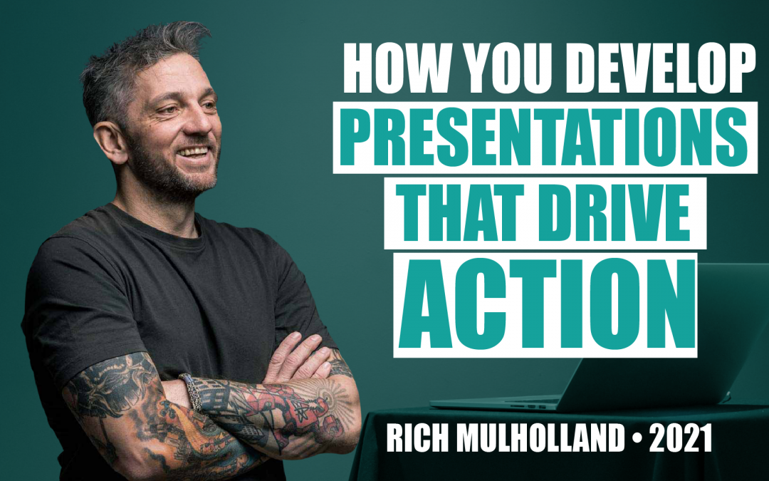 How You Develop Presentations That Drive Action by Rich Mulholland