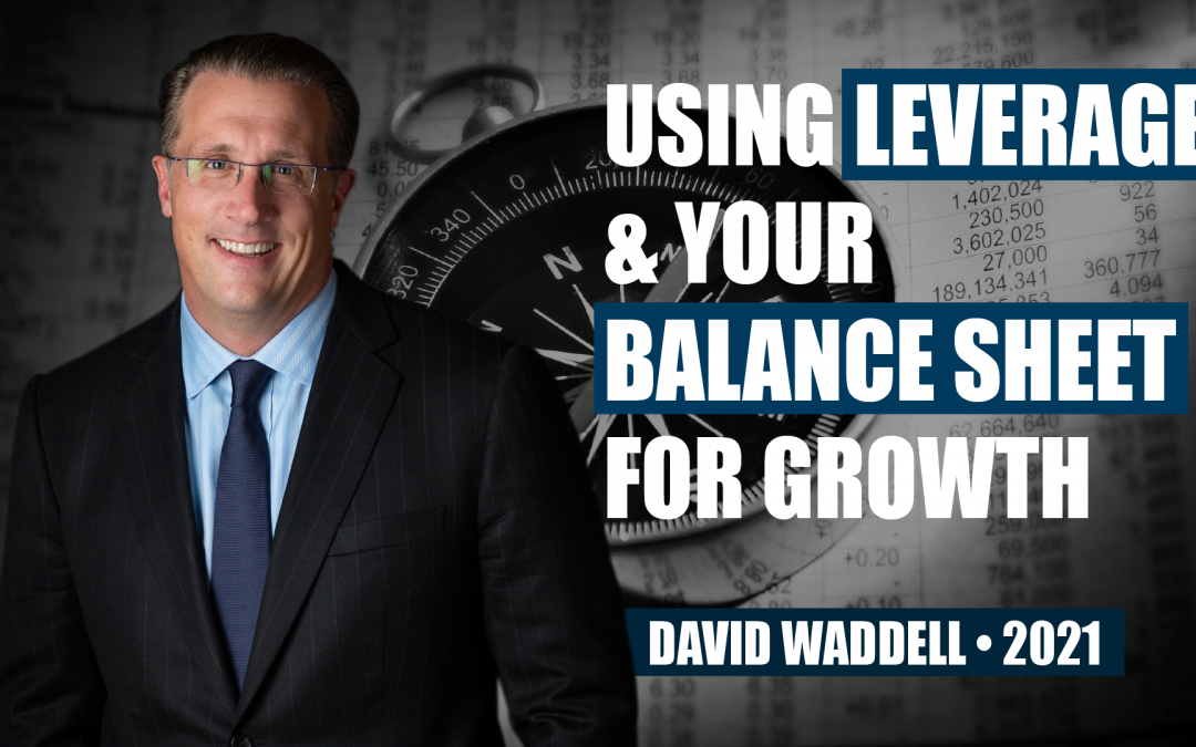 Using Leverage & Your Balance Sheet for Growth by David Waddell