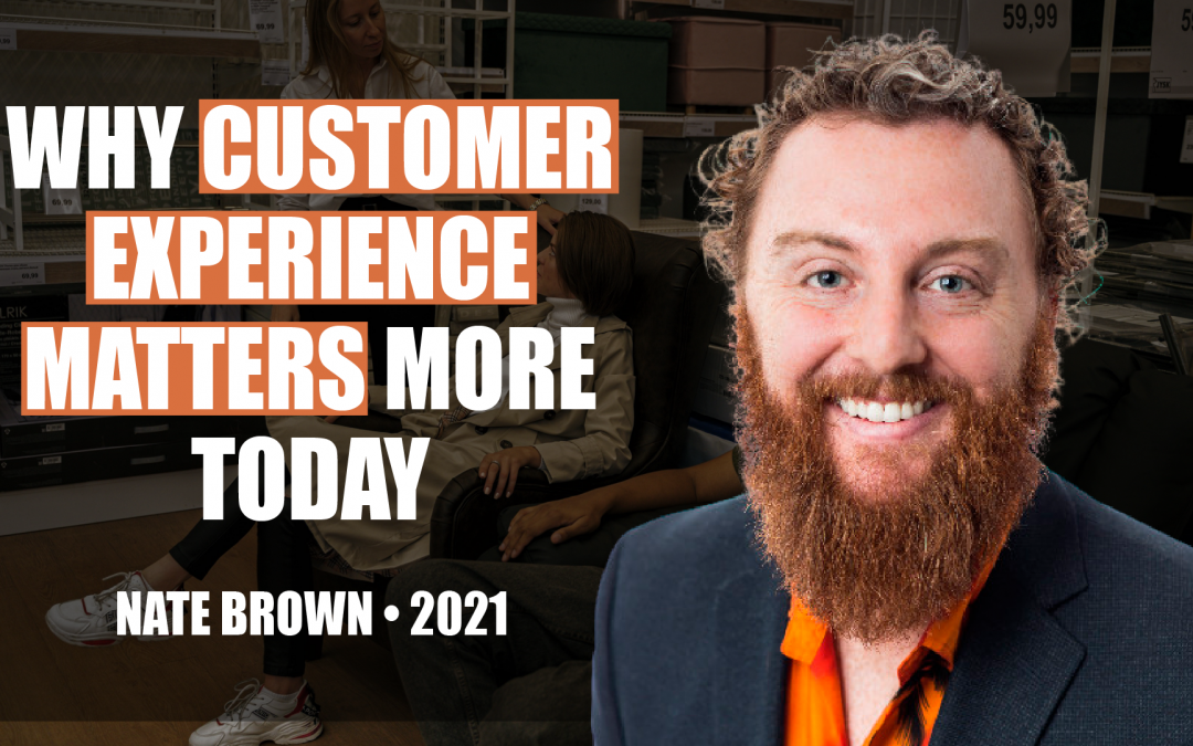 Why Customer Experience Matters More Today by Nate Brown